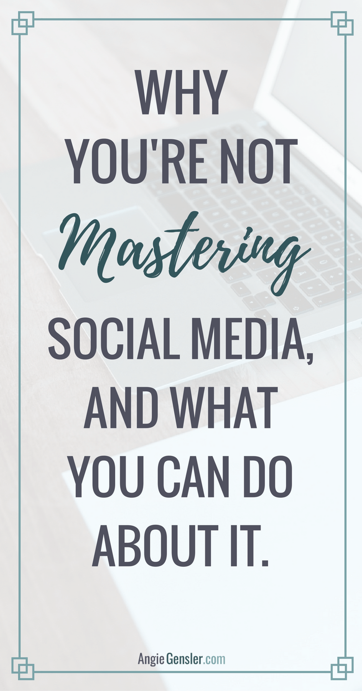 Why you're not mastering social media, and what you can do about it.