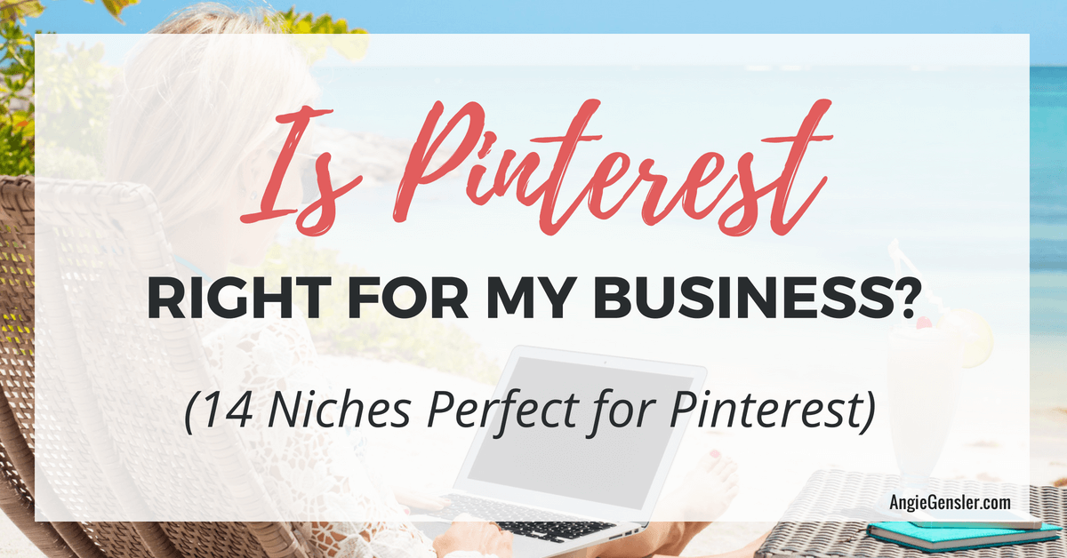 Is Pinterest Right for my Business_14 Niches Perfect for Pinterest