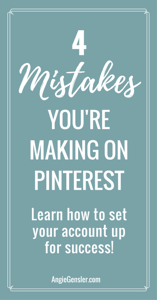 4 Mistakes You're Making on Pinterest. Learn how to set your Pinterest account up for success and avoid these mistakes.