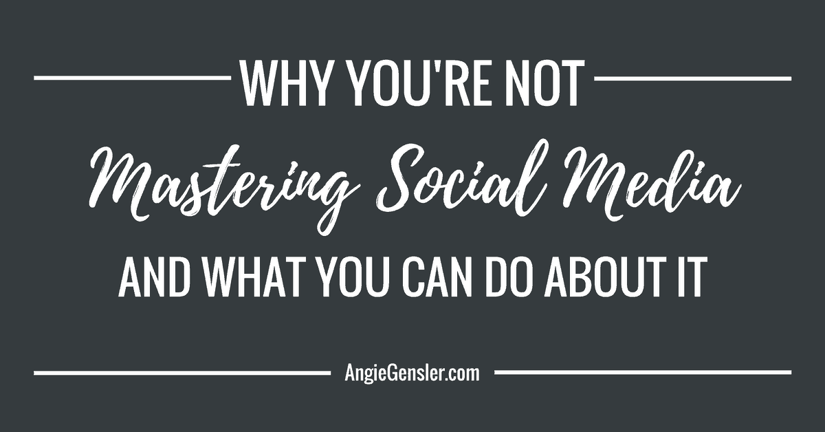 Why You're Not Mastering Social Media (And What You Can Do About It)