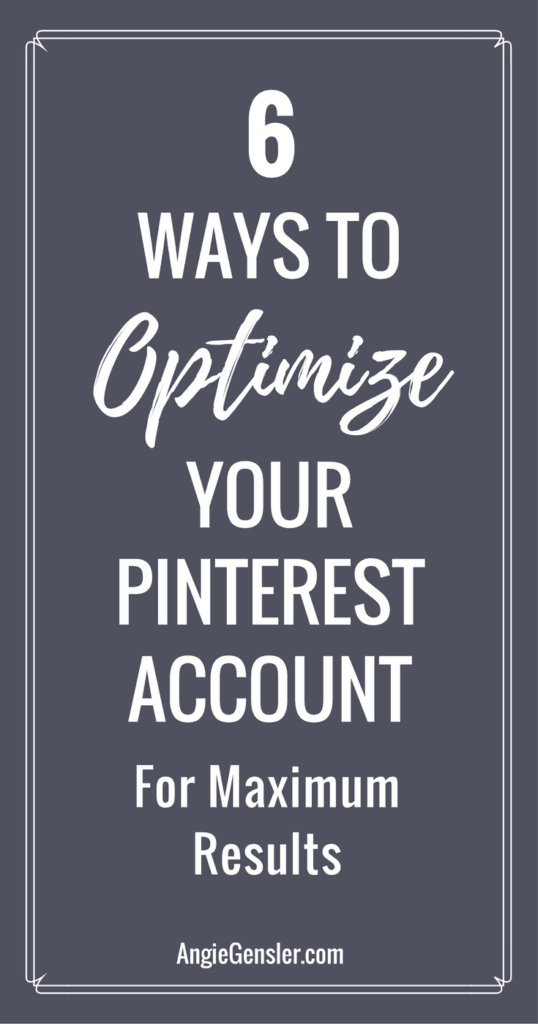 6 ways to optimize your Pinterest account for maximum results.
