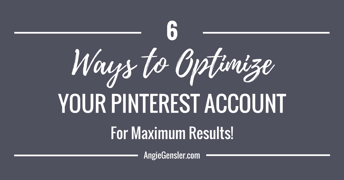 6 Ways to Optimize Your Pinterest Account for Maximum Results
