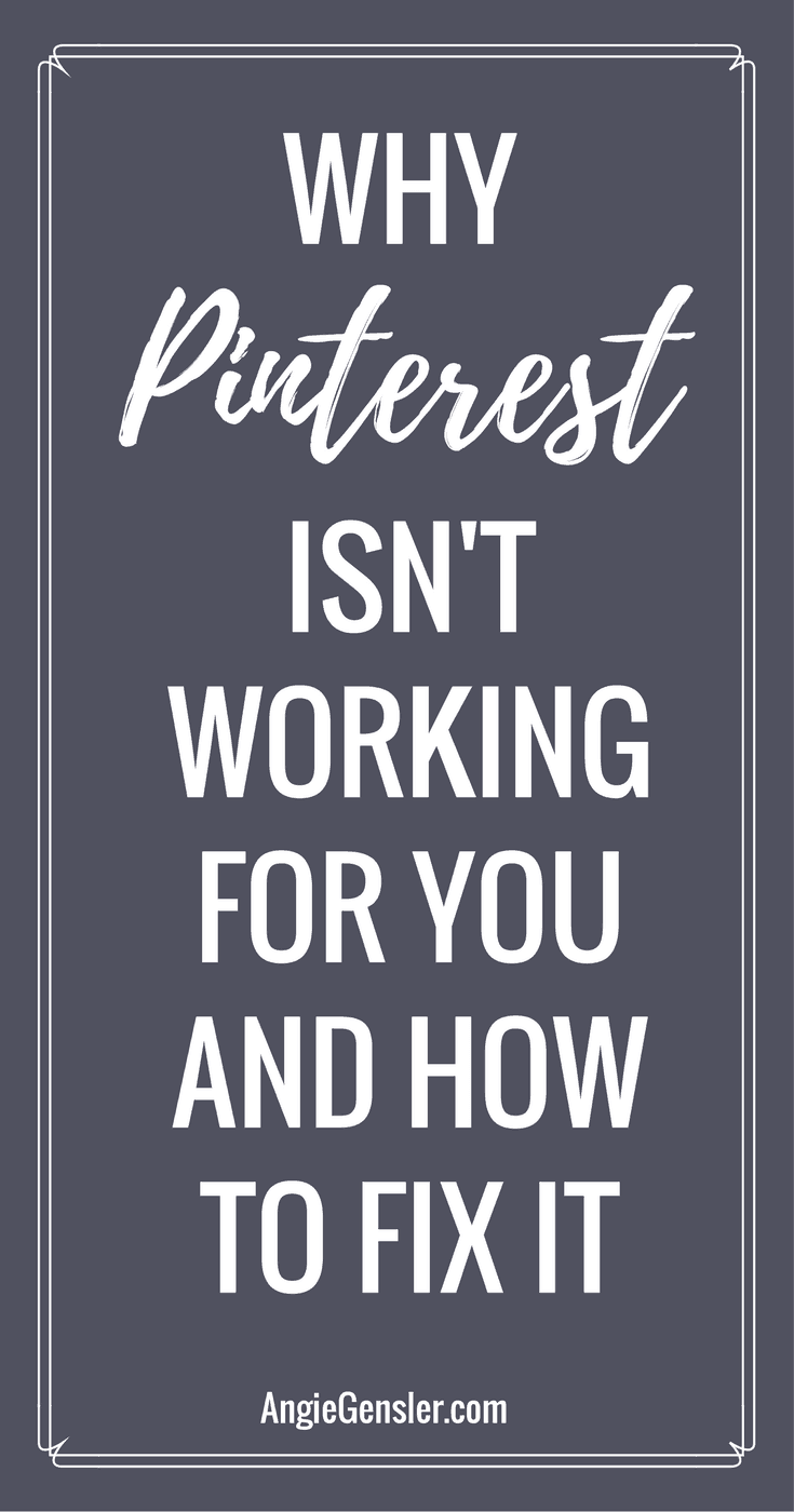 Why Pinterest Isn't Working For You and How to Fix It; Increasing followers, website traffic, and group board invitations.
