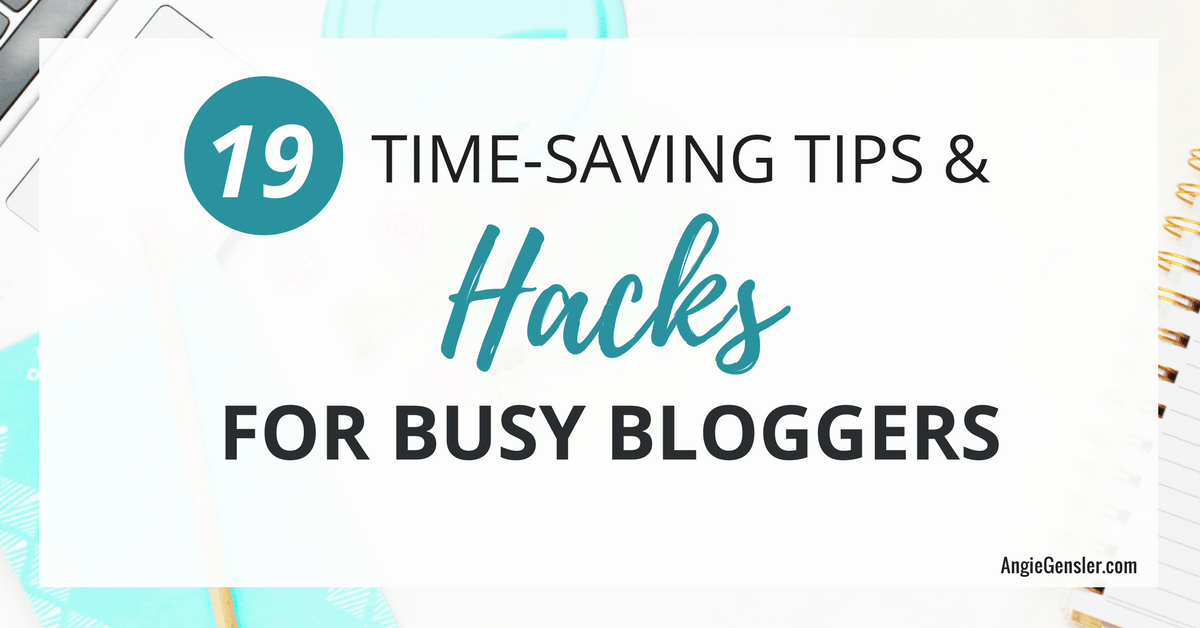 Blogger Hacks – 19 Time-Saving Tips and Tricks for Busy Entrepreneurs