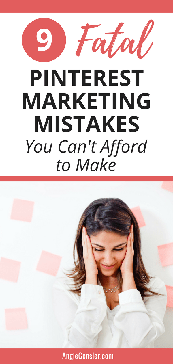 9 Fatal Pinterest Marketing Mistakes You Can't Afford to Make. Are you marketing your blog or online business on Pinterest and not seeing the results you would like? Here are 9 simple Pinterest Marketing tips you can use to improve your Pinterest strategy for your business. #PinterestMarketing #OnlineMarketing #AngieGensler
