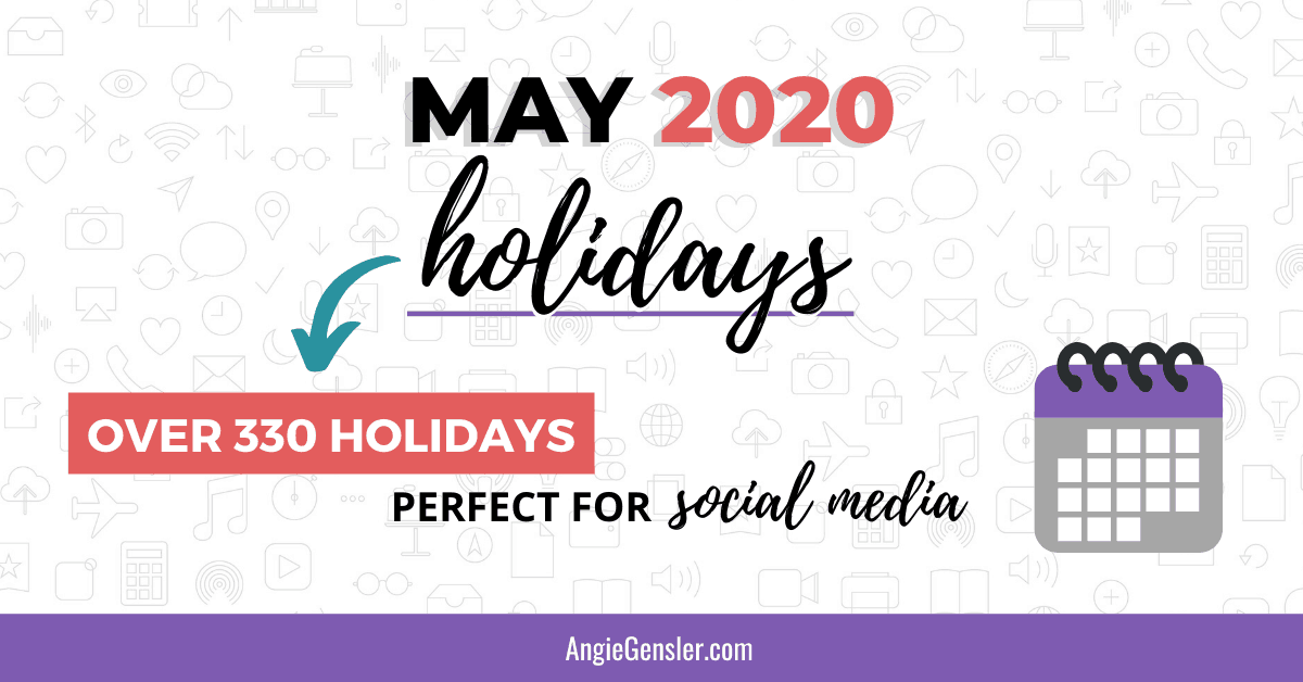 May 2020 Holidays Fun Weird And Special Dates Angie Gensler