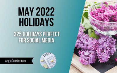 May 2022 Holidays + Fun, Weird and Special Dates